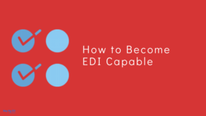 How to Become EDI Capable